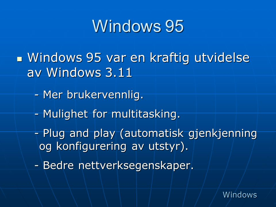 Windows 95 Windows 95 var en kraftig utvidelse av Windows 3.11