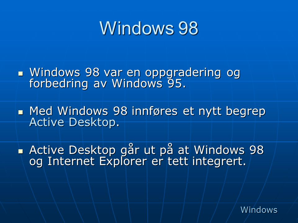 Windows 98 Windows 98 var en oppgradering og forbedring av Windows 95.