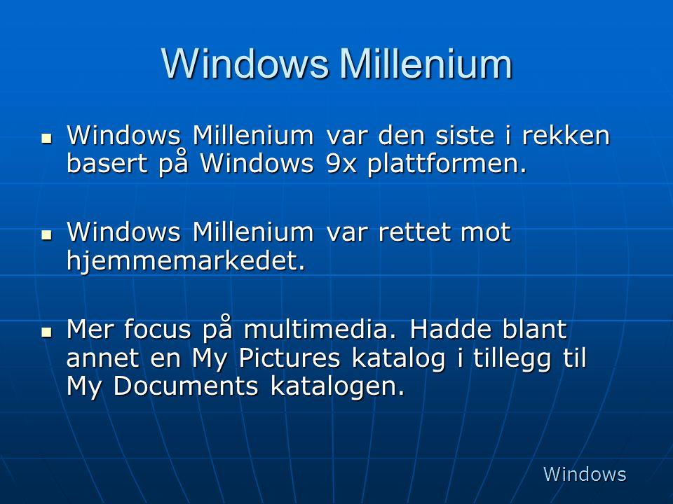 Windows Millenium Windows Millenium var den siste i rekken basert på Windows 9x plattformen. Windows Millenium var rettet mot hjemmemarkedet.