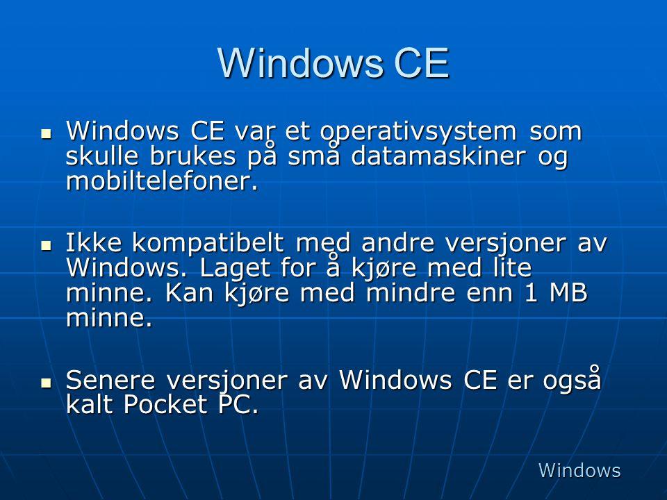 Windows CE Windows CE var et operativsystem som skulle brukes på små datamaskiner og mobiltelefoner.