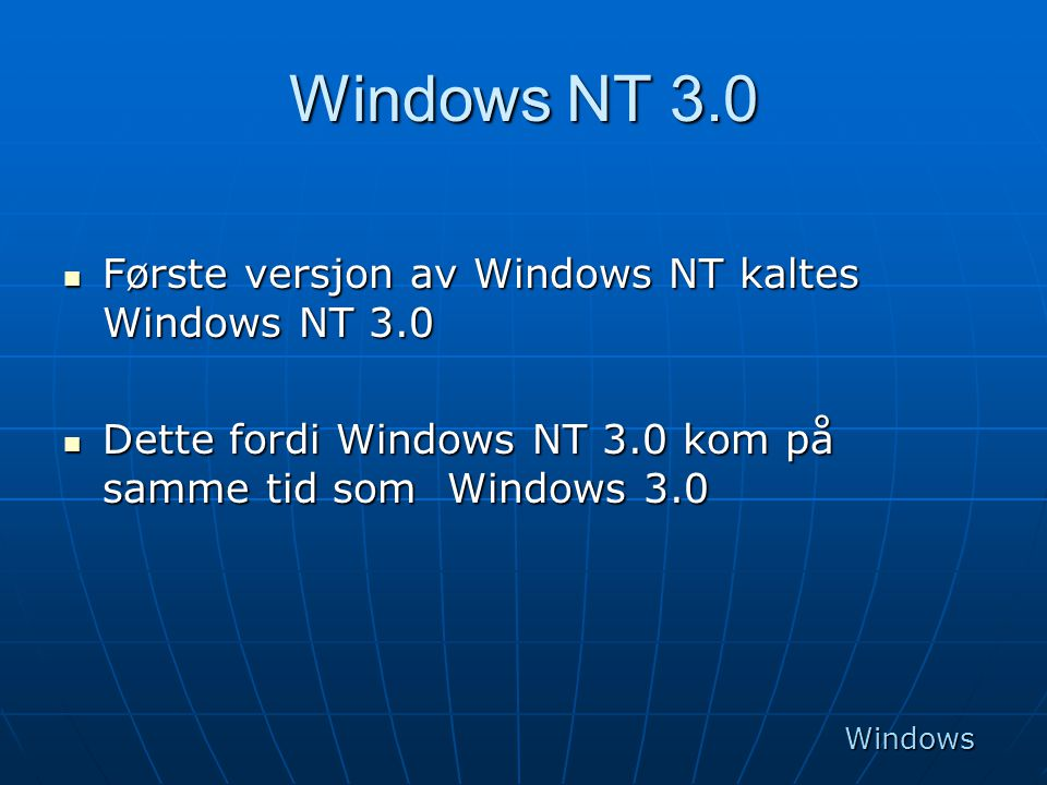 Windows NT 3.0 Første versjon av Windows NT kaltes Windows NT 3.0