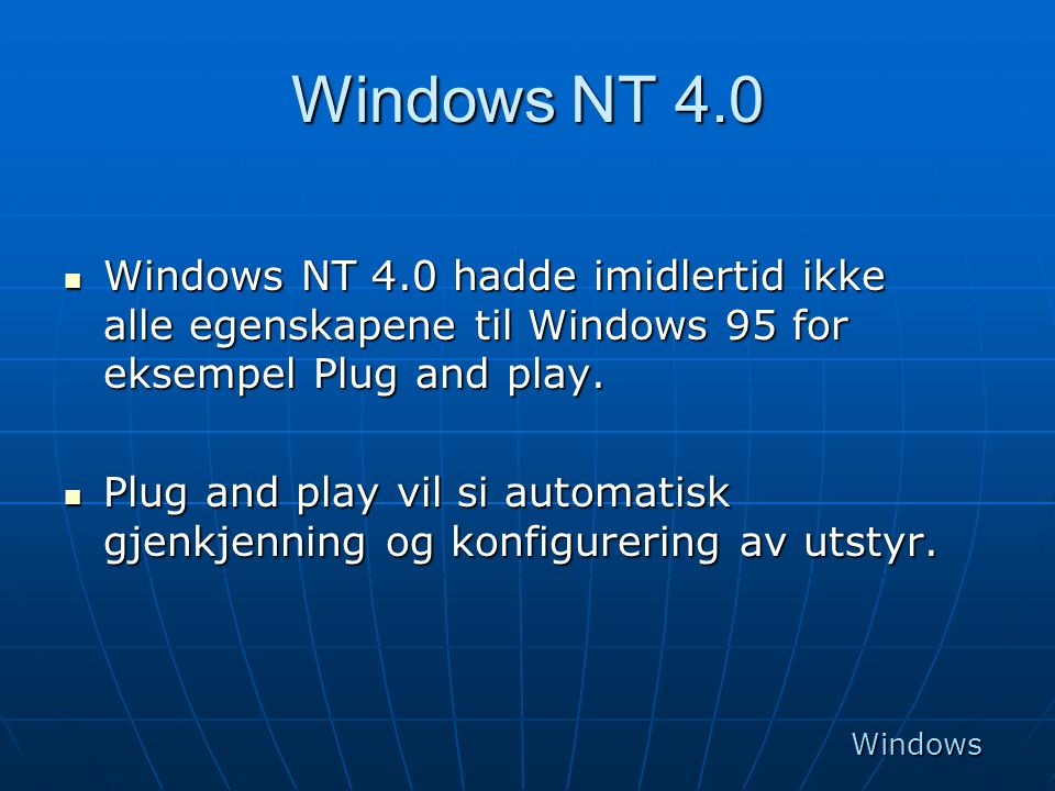 Windows NT 4.0 Windows NT 4.0 hadde imidlertid ikke alle egenskapene til Windows 95 for eksempel Plug and play.