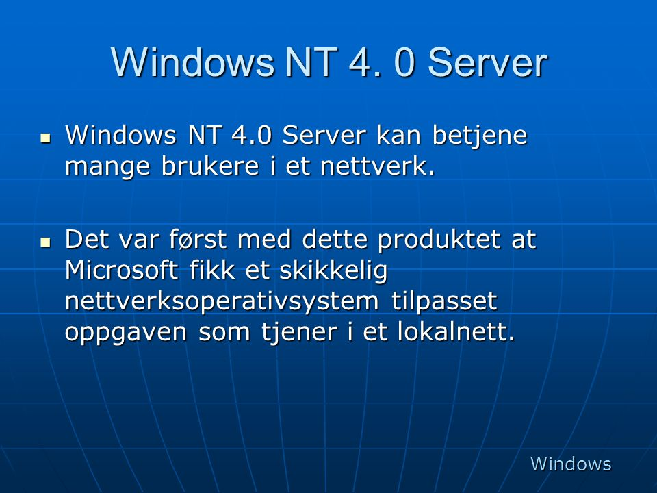 Windows NT 4. 0 Server Windows NT 4.0 Server kan betjene mange brukere i et nettverk.