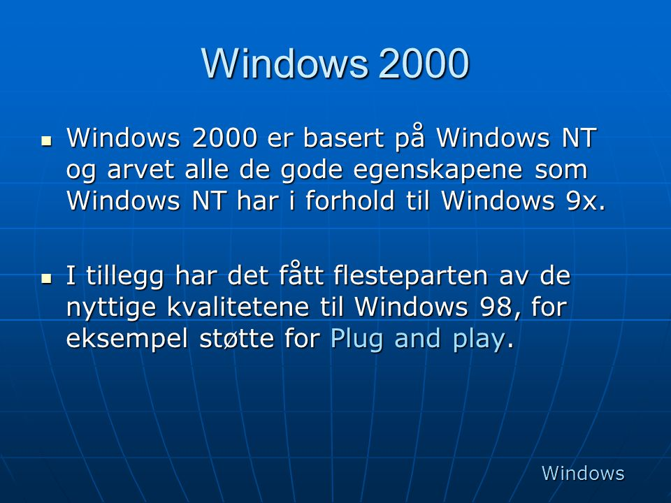 Windows 2000 Windows 2000 er basert på Windows NT og arvet alle de gode egenskapene som Windows NT har i forhold til Windows 9x.