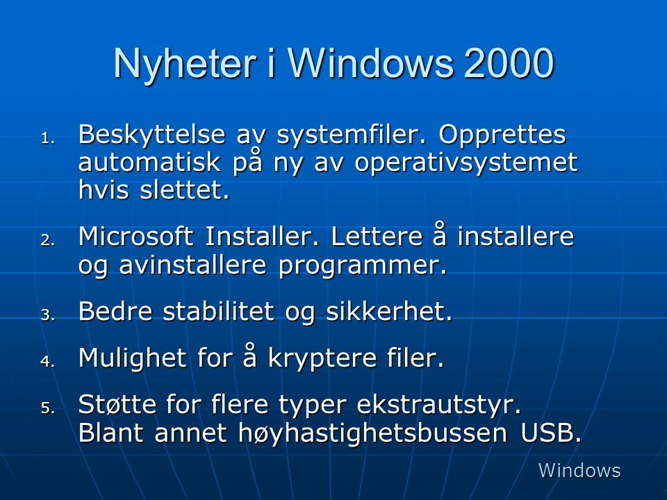 Nyheter i Windows 2000 Beskyttelse av systemfiler. Opprettes automatisk på ny av operativsystemet hvis slettet.