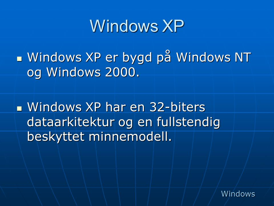 Windows XP Windows XP er bygd på Windows NT og Windows 2000.