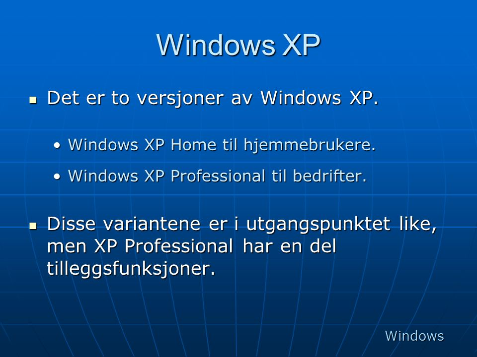 Windows XP Det er to versjoner av Windows XP.