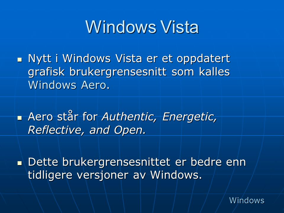 Windows Vista Nytt i Windows Vista er et oppdatert grafisk brukergrensesnitt som kalles Windows Aero.