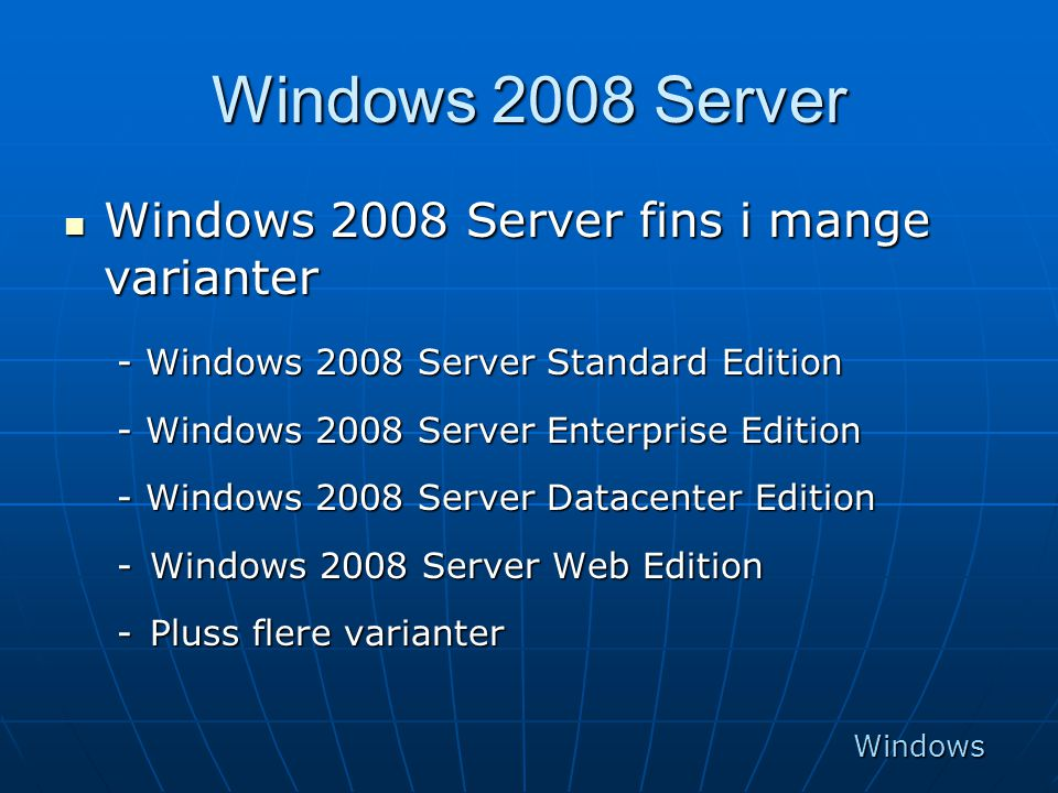 Windows 2008 Server Windows 2008 Server fins i mange varianter
