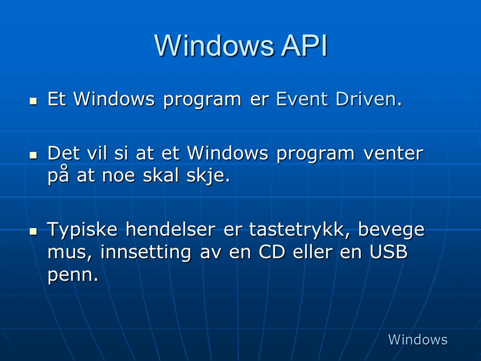 Windows API Et Windows program er Event Driven.