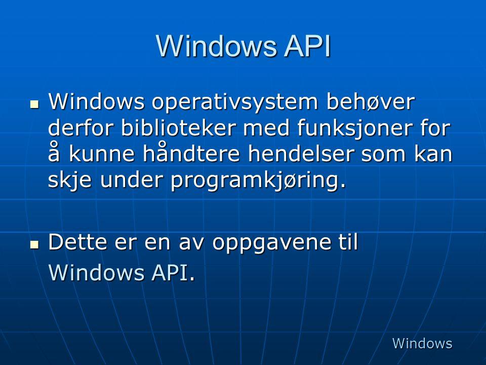 Windows API Windows operativsystem behøver derfor biblioteker med funksjoner for å kunne håndtere hendelser som kan skje under programkjøring.