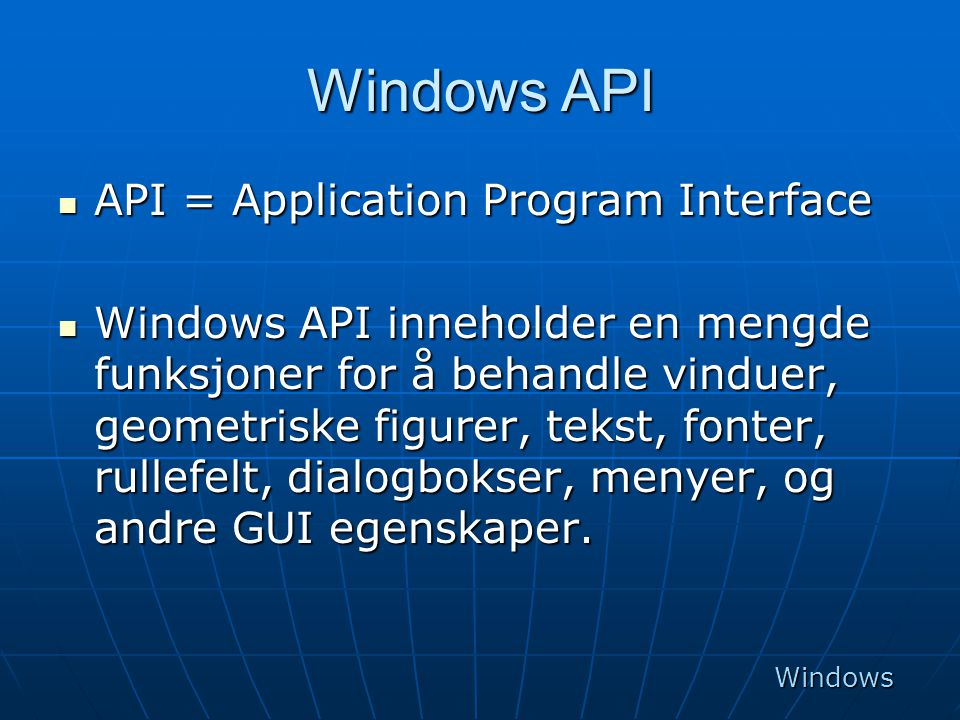 Windows API API = Application Program Interface
