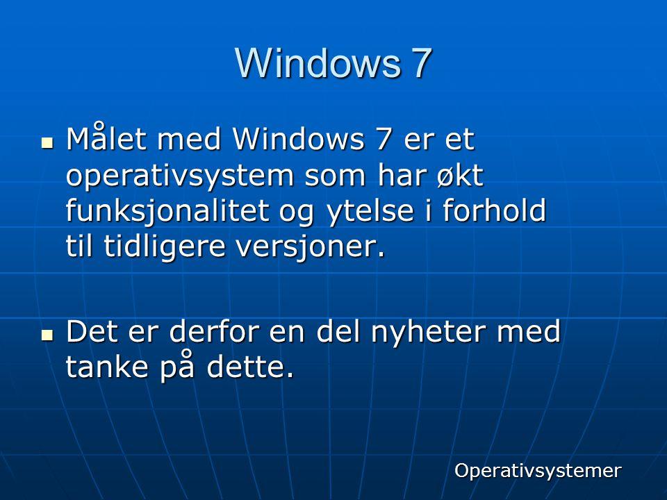 Windows 7 Målet med Windows 7 er et operativsystem som har økt funksjonalitet og ytelse i forhold til tidligere versjoner.