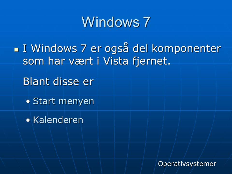 Windows 7 I Windows 7 er også del komponenter som har vært i Vista fjernet. Blant disse er. Start menyen.