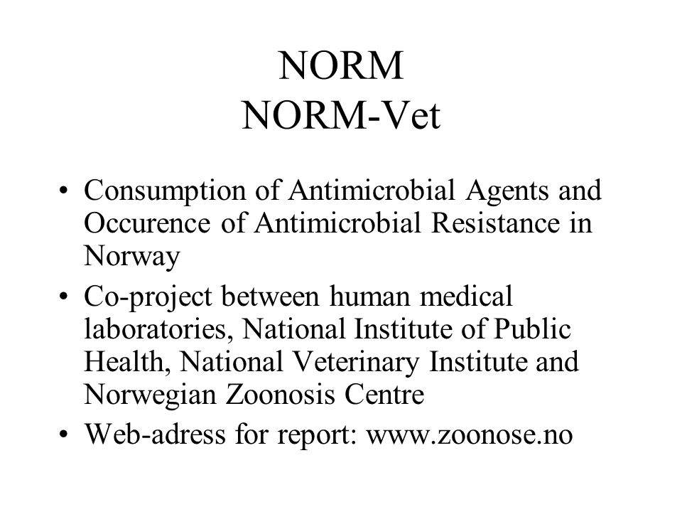 NORM NORM-Vet Consumption of Antimicrobial Agents and Occurence of Antimicrobial Resistance in Norway.