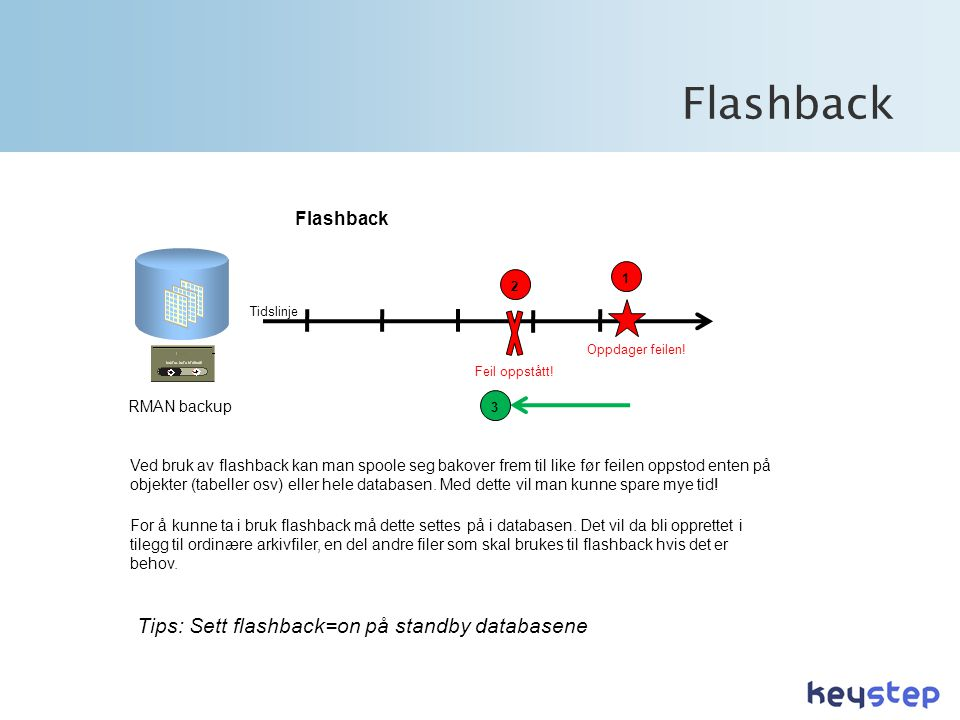Flashback Tips: Sett flashback=on på standby databasene Flashback