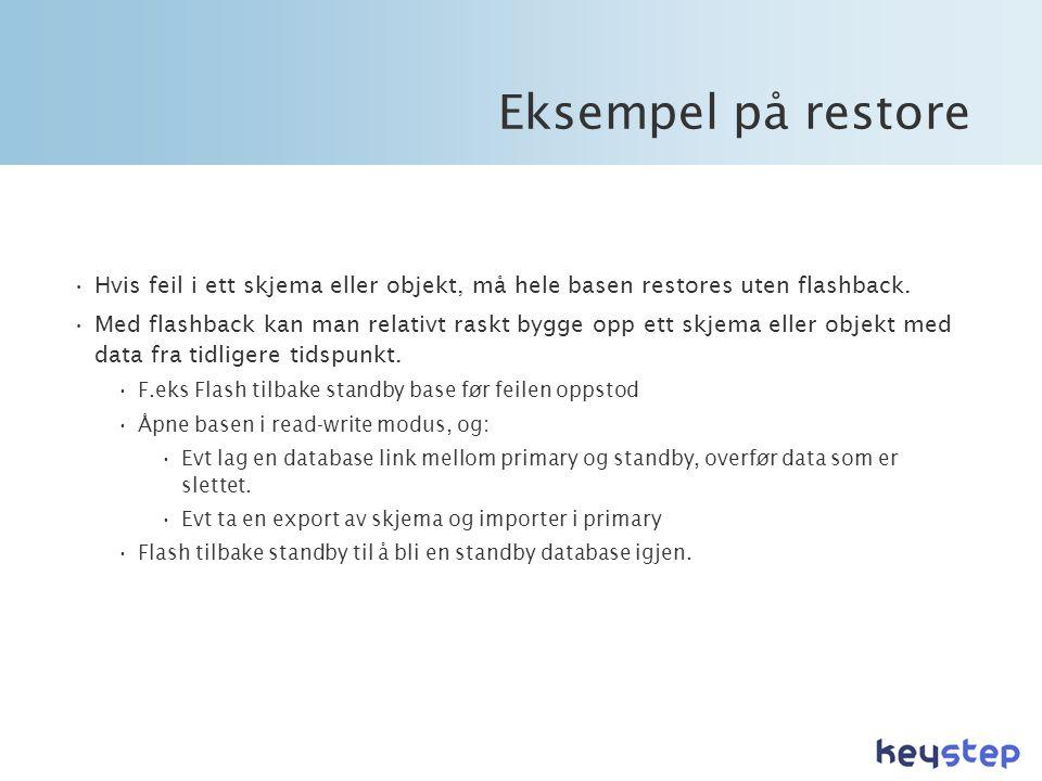 Eksempel på restore Hvis feil i ett skjema eller objekt, må hele basen restores uten flashback.