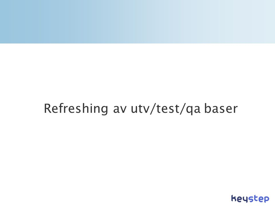 Refreshing av utv/test/qa baser