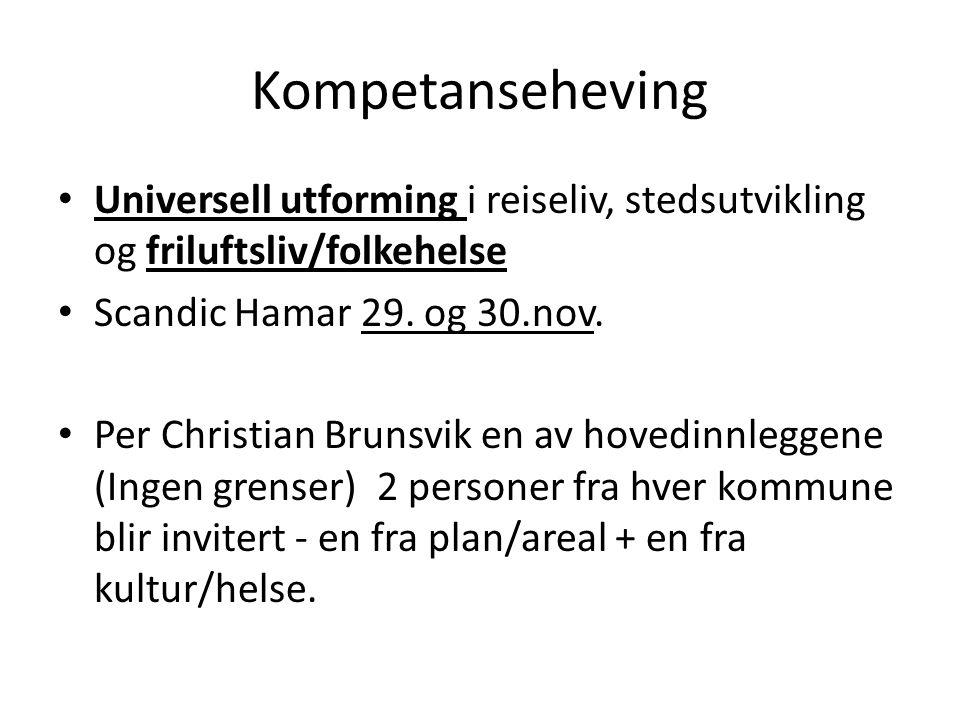 Kompetanseheving Universell utforming i reiseliv, stedsutvikling og friluftsliv/folkehelse. Scandic Hamar 29. og 30.nov.