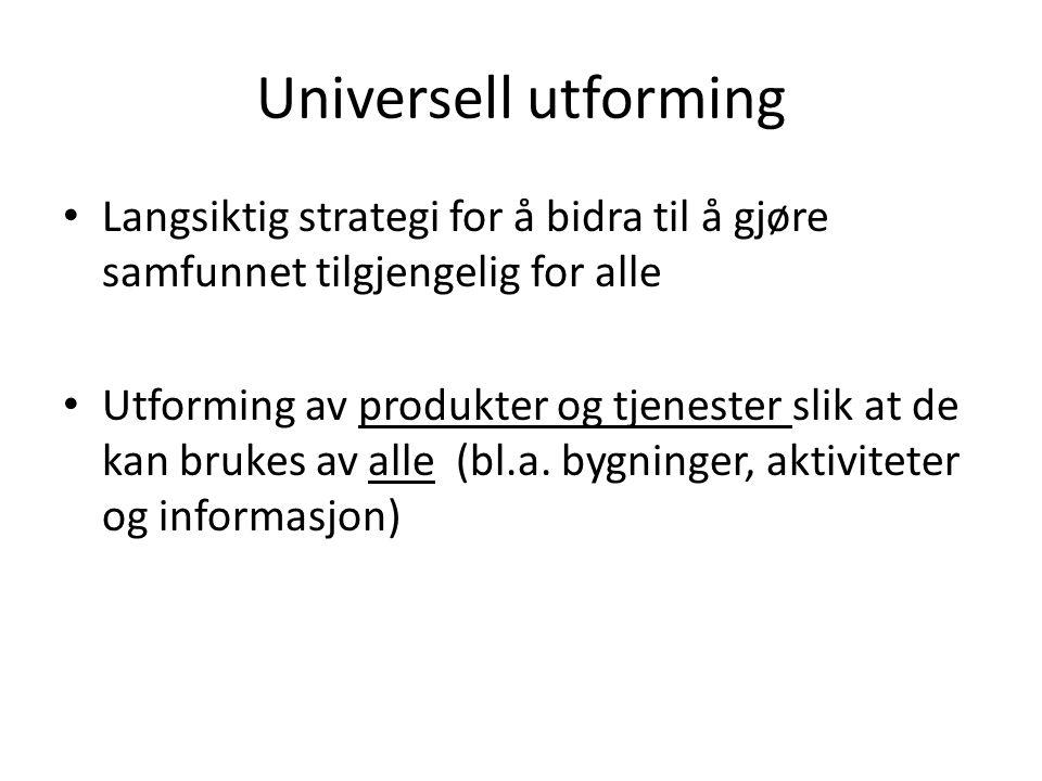Universell utforming Langsiktig strategi for å bidra til å gjøre samfunnet tilgjengelig for alle.