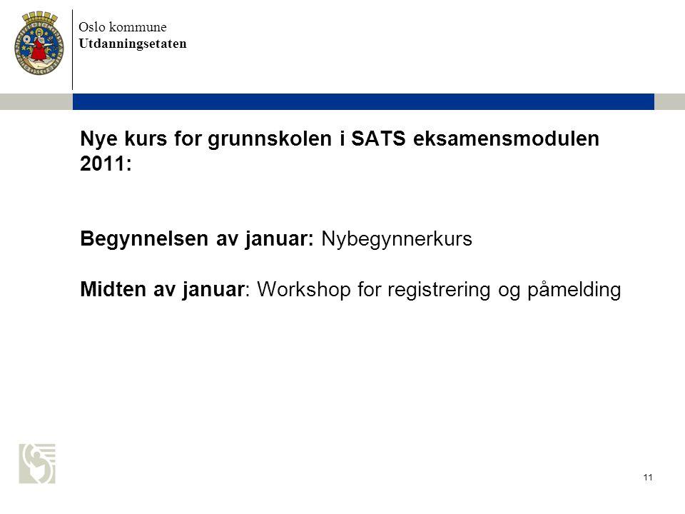 Nye kurs for grunnskolen i SATS eksamensmodulen 2011: Begynnelsen av januar: Nybegynnerkurs Midten av januar: Workshop for registrering og påmelding