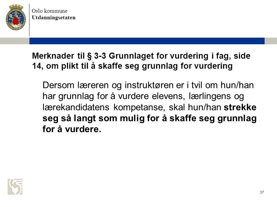 Merknader til § 3-3 Grunnlaget for vurdering i fag, side 14, om plikt til å skaffe seg grunnlag for vurdering