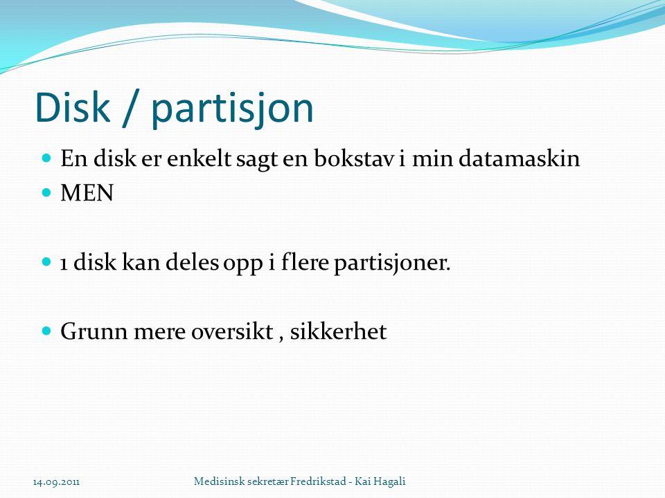 Disk / partisjon En disk er enkelt sagt en bokstav i min datamaskin