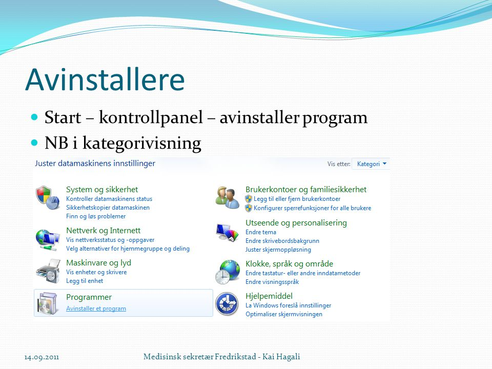 Avinstallere Start – kontrollpanel – avinstaller program
