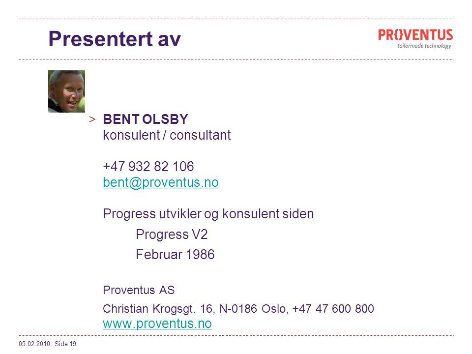 Presentert av BENT OLSBY konsulent / consultant +47 932 82 106 bent@proventus.no Progress utvikler og konsulent siden.