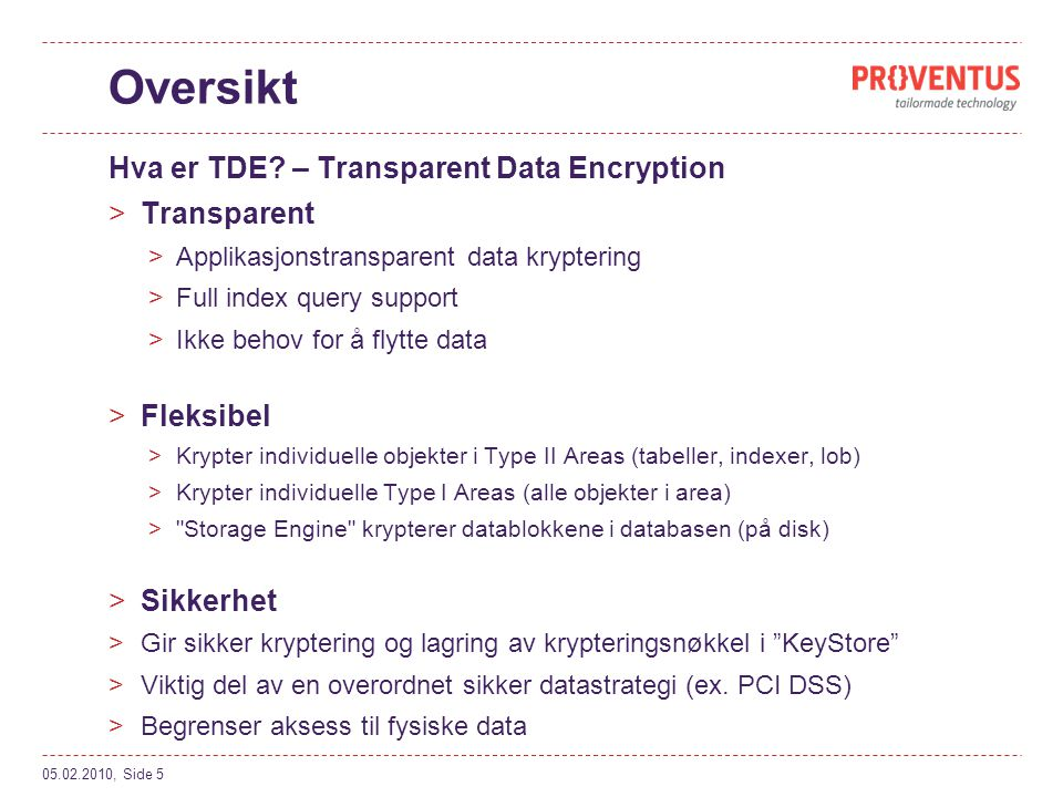 Oversikt Hva er TDE – Transparent Data Encryption Transparent