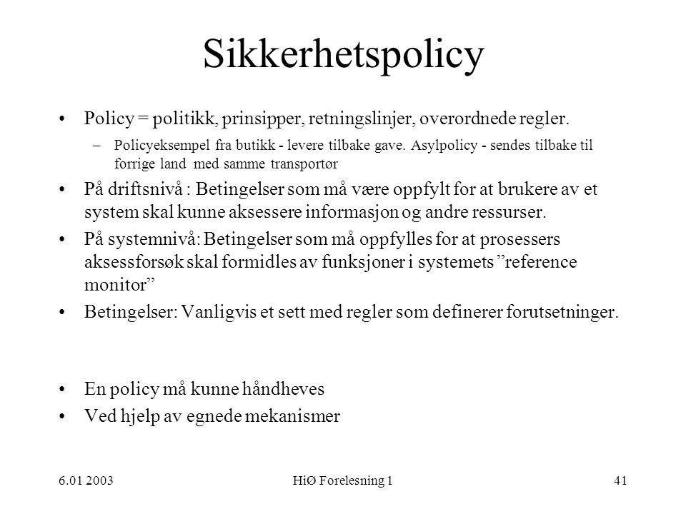 HiØ 6.01 2003. Sikkerhetspolicy. Policy = politikk, prinsipper, retningslinjer, overordnede regler.