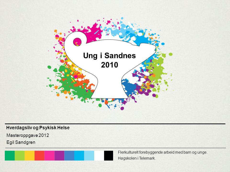 Ung i Sandnes 2010 Hverdagsliv og Psykisk Helse Masteroppgave 2012