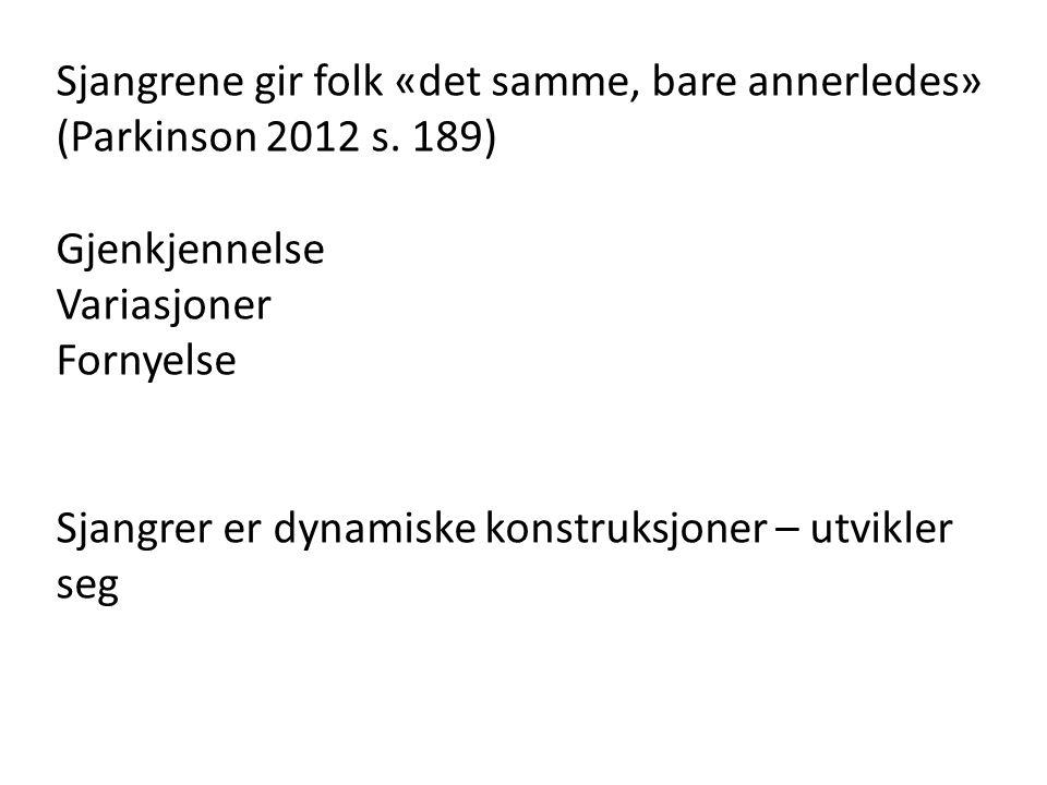 Sjangrene gir folk «det samme, bare annerledes» (Parkinson 2012 s. 189)