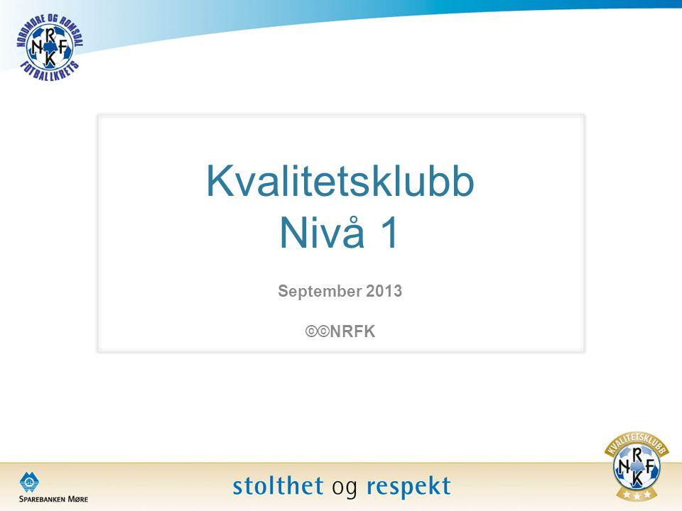 Kvalitetsklubb Nivå 1 September 2013 ©©NRFK