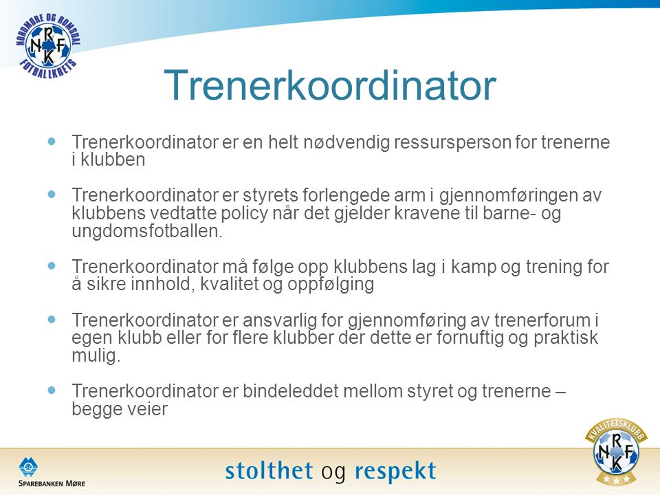 Trenerkoordinator Trenerkoordinator er en helt nødvendig ressursperson for trenerne i klubben.