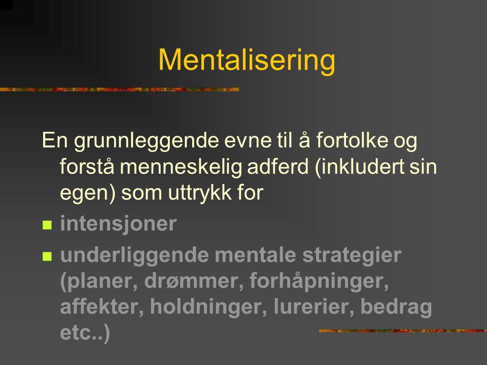 Mentalisering En grunnleggende evne til å fortolke og forstå menneskelig adferd (inkludert sin egen) som uttrykk for.