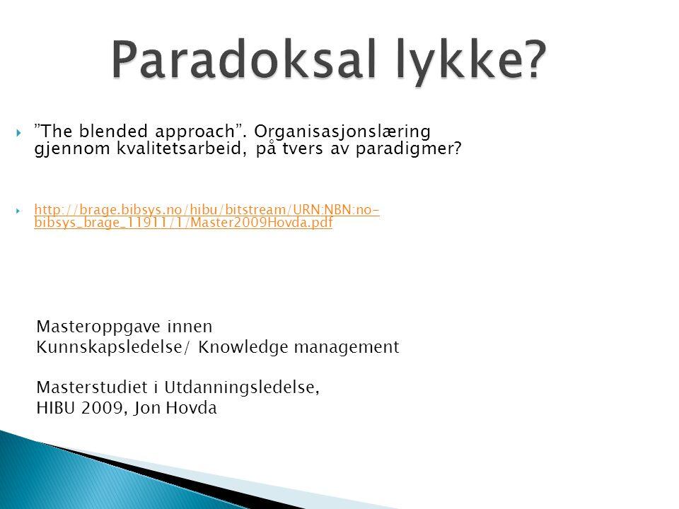 Paradoksal lykke The blended approach . Organisasjonslæring gjennom kvalitetsarbeid, på tvers av paradigmer