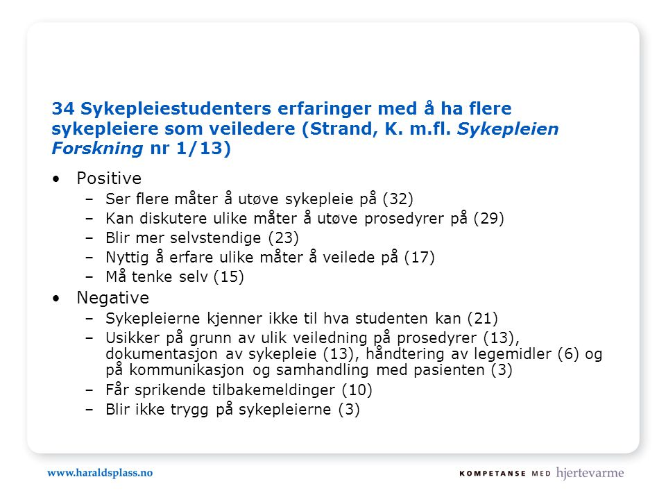 34 Sykepleiestudenters erfaringer med å ha flere sykepleiere som veiledere (Strand, K. m.fl. Sykepleien Forskning nr 1/13)