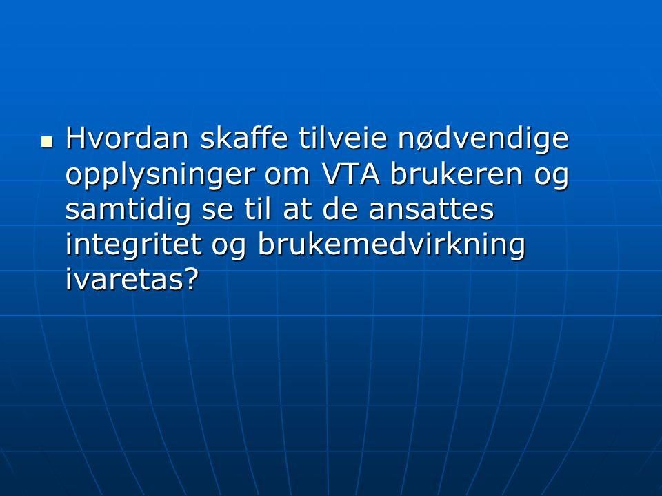 Hvordan skaffe tilveie nødvendige opplysninger om VTA brukeren og samtidig se til at de ansattes integritet og brukemedvirkning ivaretas