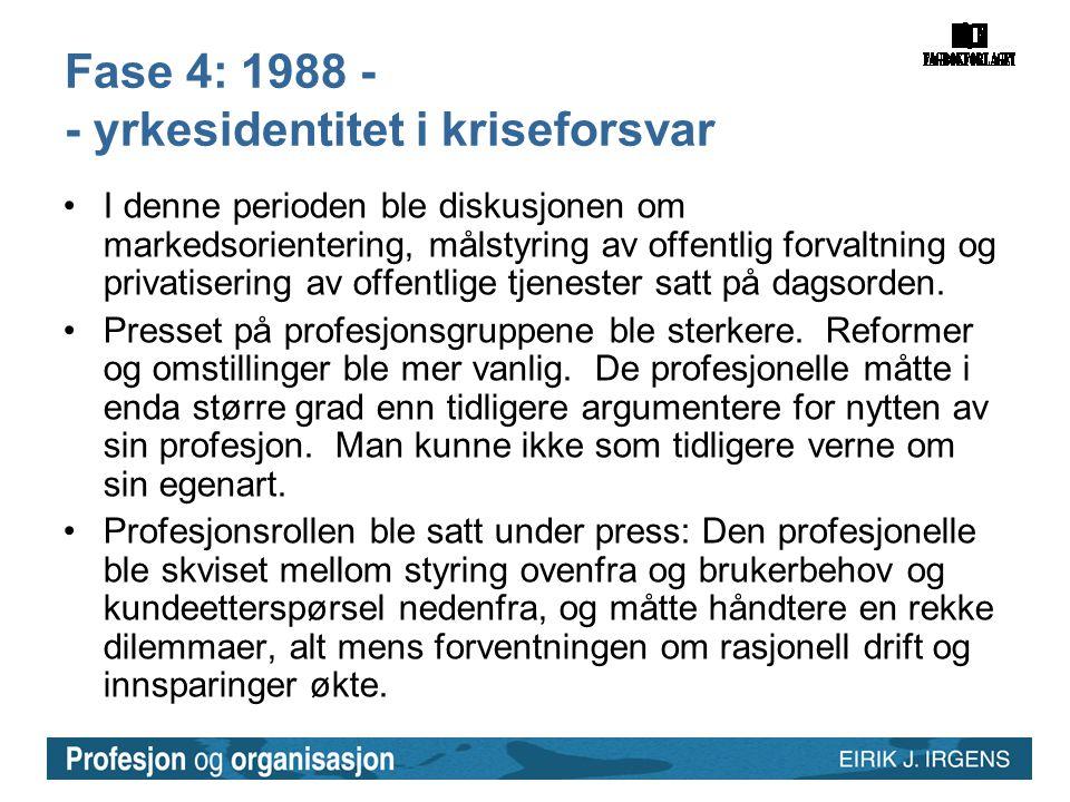 Fase 4: 1988 - - yrkesidentitet i kriseforsvar
