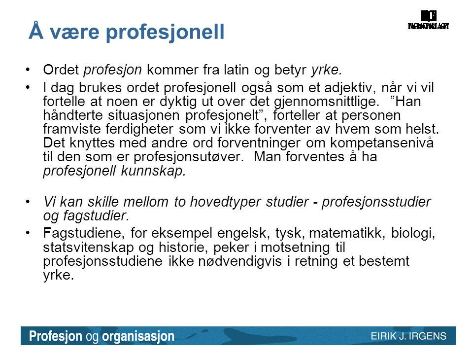 Å være profesjonell Ordet profesjon kommer fra latin og betyr yrke.