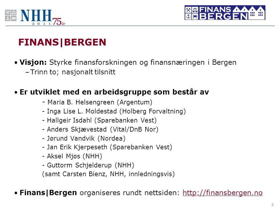 FINANS|BERGEN Visjon: Styrke finansforskningen og finansnæringen i Bergen. Trinn to; nasjonalt tilsnitt.