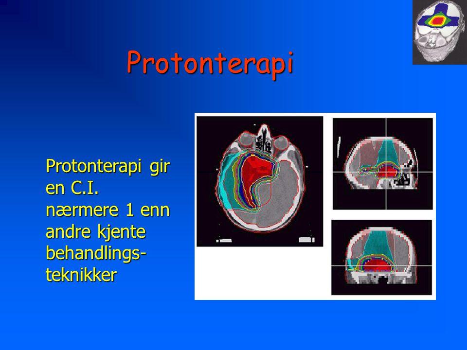 Protonterapi Protonterapi gir en C.I. nærmere 1 enn andre kjente behandlings-teknikker
