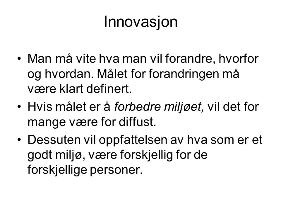 Innovasjon Man må vite hva man vil forandre, hvorfor og hvordan. Målet for forandringen må være klart definert.