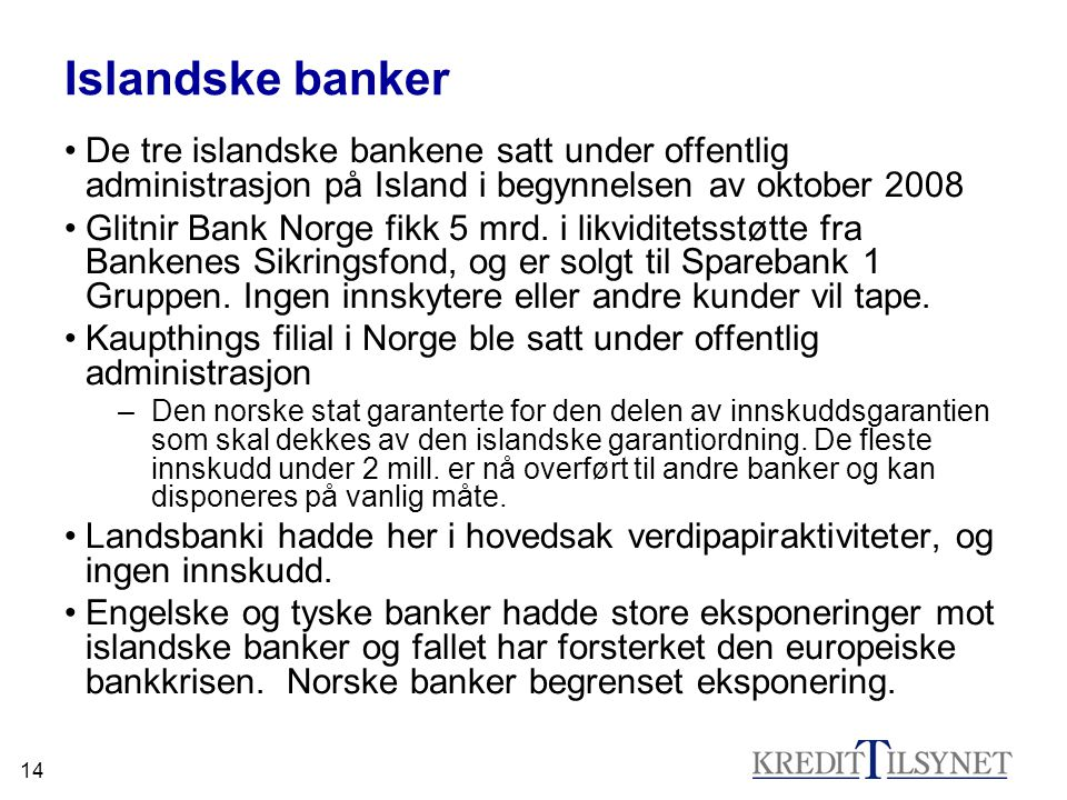 Islandske banker De tre islandske bankene satt under offentlig administrasjon på Island i begynnelsen av oktober 2008.