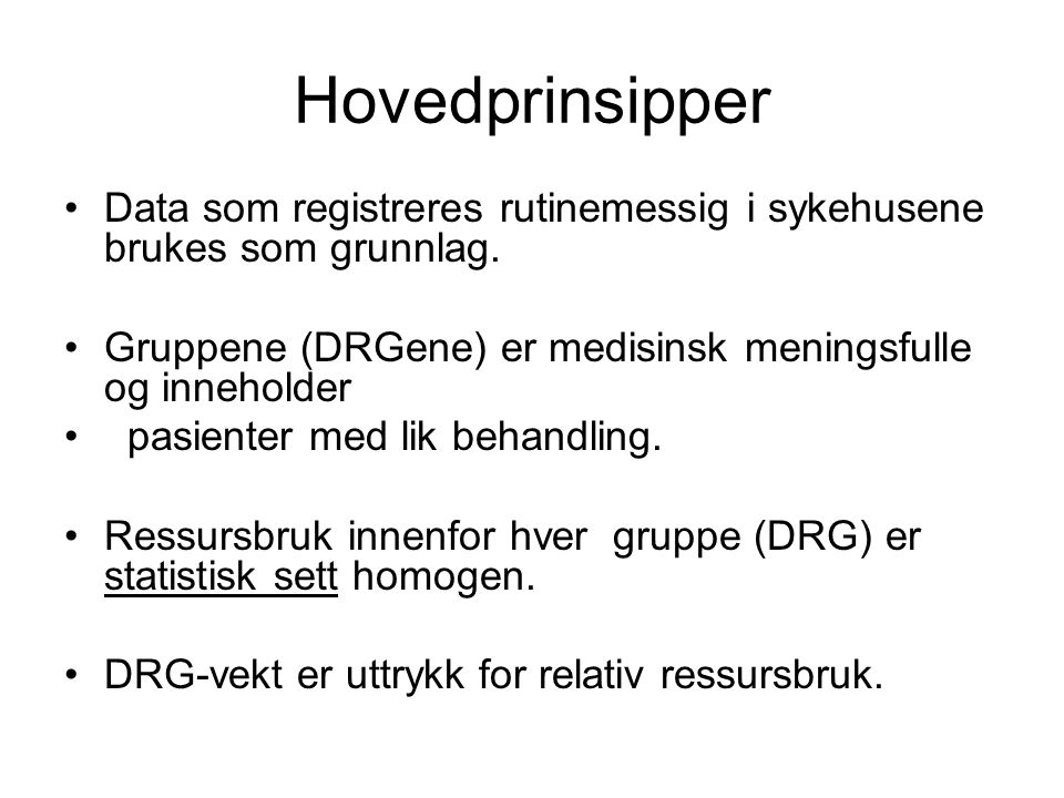 Hovedprinsipper Data som registreres rutinemessig i sykehusene brukes som grunnlag. Gruppene (DRGene) er medisinsk meningsfulle og inneholder.