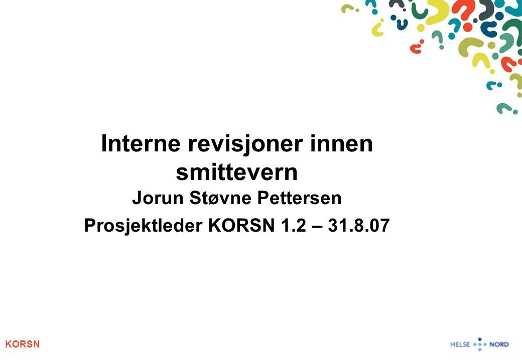 Interne revisjoner innen smittevern Jorun Støvne Pettersen Prosjektleder KORSN 1.2 – 31.8.07