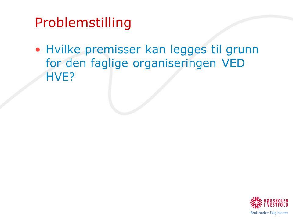 Problemstilling Hvilke premisser kan legges til grunn for den faglige organiseringen VED HVE