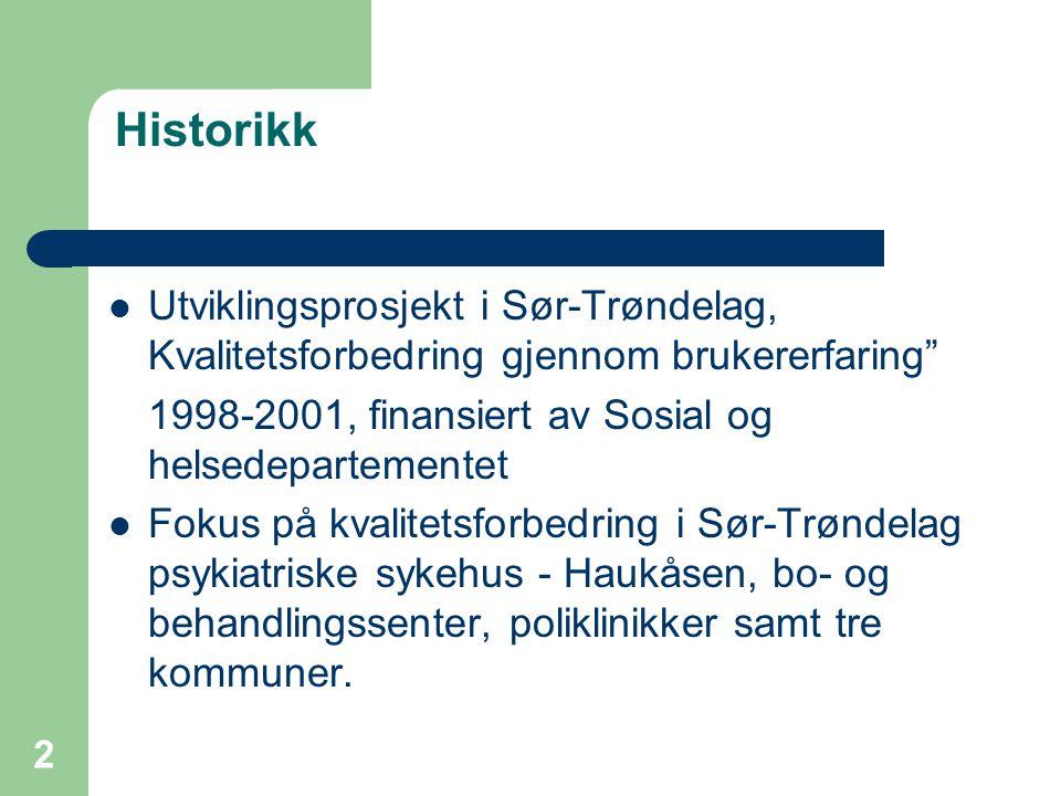 Historikk Utviklingsprosjekt i Sør-Trøndelag, Kvalitetsforbedring gjennom brukererfaring 1998-2001, finansiert av Sosial og helsedepartementet.