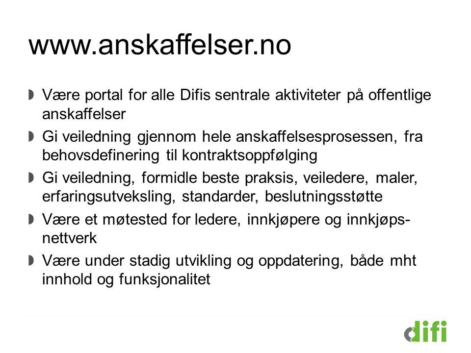 www.anskaffelser.no Være portal for alle Difis sentrale aktiviteter på offentlige anskaffelser.